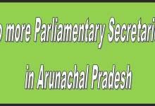 Photo of Arunachal:No more Parliamentary Secretaries in Arunachal Pradesh