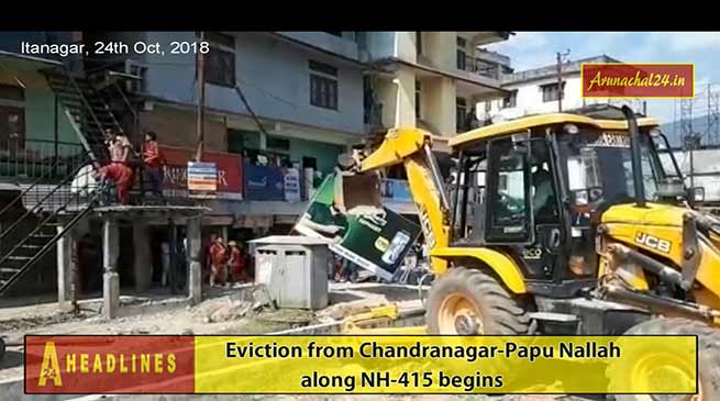 Arunachal: Eviction drive from Chandranagar to Papu Nallah begins