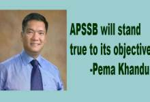 Photo of APSSB will stand true to its objective- Says Pema Khandu