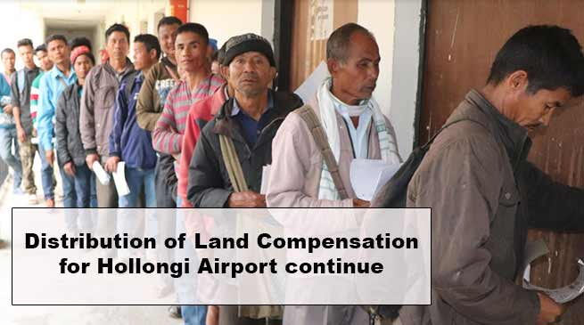 Arunachal: Distribution of Land Compensation for Hollongi Airport continue