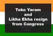 Arunachal: Toko Yaram and Likha Ekha resign from Congress