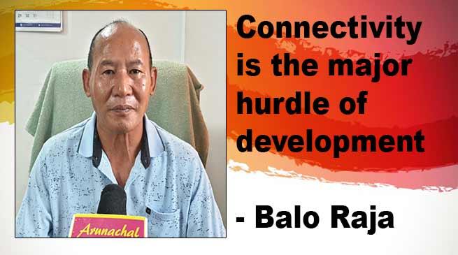 Arunachal:Connectivity is the major hurdle of development- Balo Raja