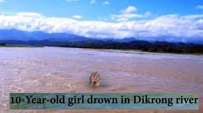 Arunachal: 10-Year-old girl drown in Dikrong river