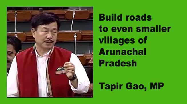 Build roads to even smaller villages of Arunachal Pradesh- Tapir Gao