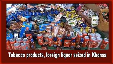 Photo of Arunachal: Police seized Huge quantity of tobacco products, foreign liquor in Khonsa
