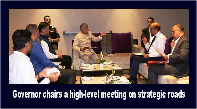 Arunachal: Governor chairs a high-level meeting on strategic roads