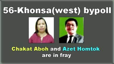 Photo of Arunachal: Chakat Aboh and Azet Homtok are in fray for Khonsa bypoll