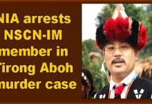 Photo of Arunachal: NIA arrests NSCN-IM member in Tirong Aboh murder case