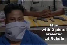 Photo of Arunachal: Man with 2 pistol arrested at Ruksin