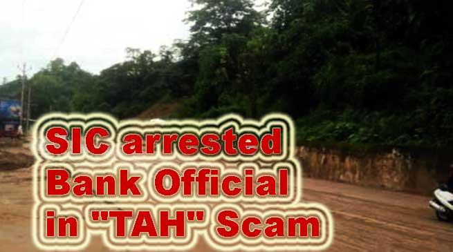 """Itanagar: SIC arrests Bank Official in Trans Arunachal Highway """"TAH"""" Scam"""