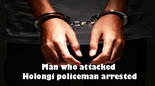 Itanagar: Man who attacked Holongi policeman arrested
