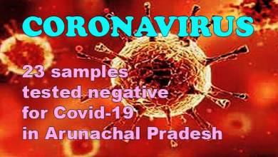 Photo of Coronavirus: 23 samples tested negative for Covid-19 in Arunachal Pradesh