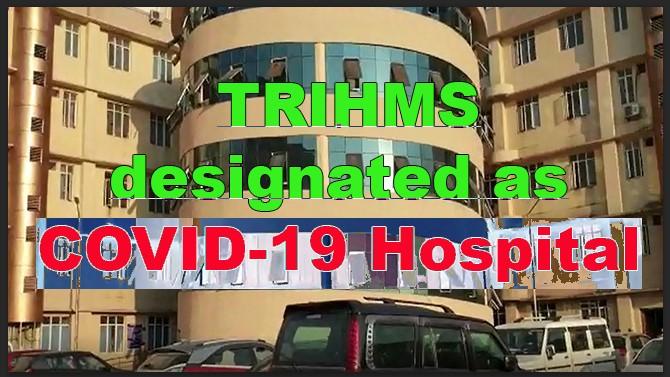 Corona Crisis: TRIHMS– has been designated as the COVID-19 Hospital
