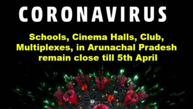 Photo of Coronavirus: Schools, Cinema Halls, Club, Multiplexes, in Arunachal Pradesh remain close till 5th April