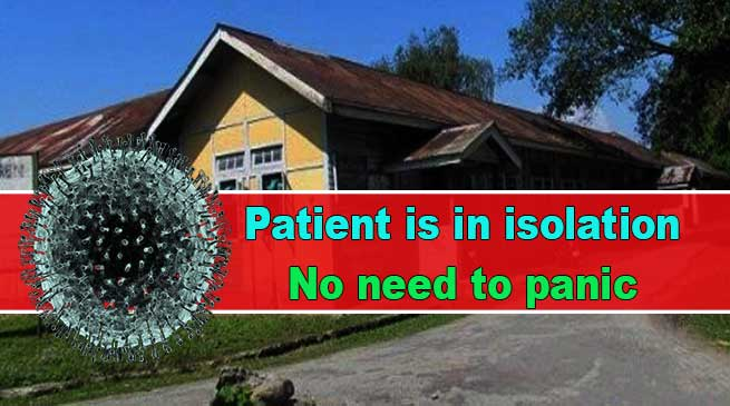 COVID–19 positive patient is in isolation,  No need to panic- says doctors