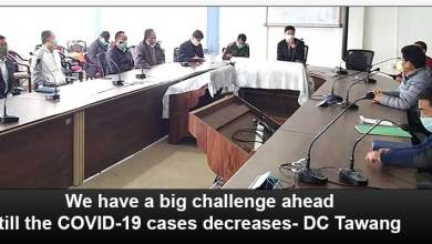 Photo of Arunachal- We have a big challenge ahead till the COVID-19 cases decreases- DC Tawang