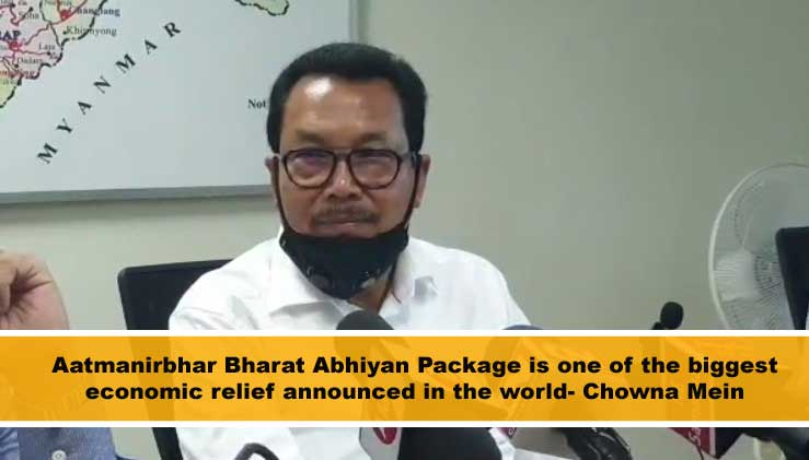 Aatmanirbhar Bharat Abhiyan Package is one of the biggest economic relief announced in the world- Chowna Mein