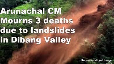Photo of Arunachal: CM Mourns 3 deaths due to landslides in Dibang Valley, grants ex-gratia