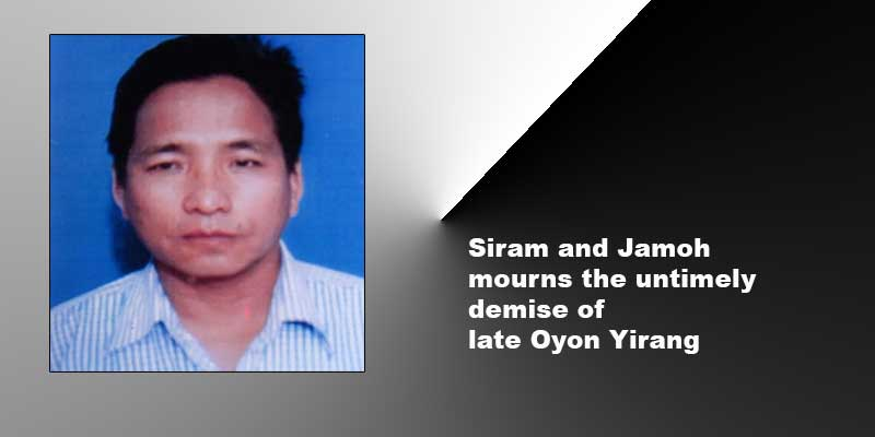 Arunachal: Siram and Jamoh mourns the untimely demise of late Oyon Yirang