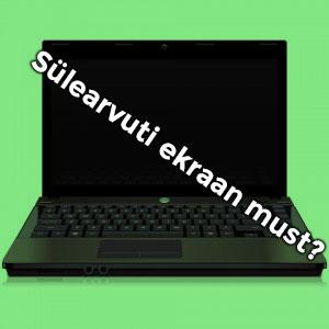kas sülearvuti ekraan must