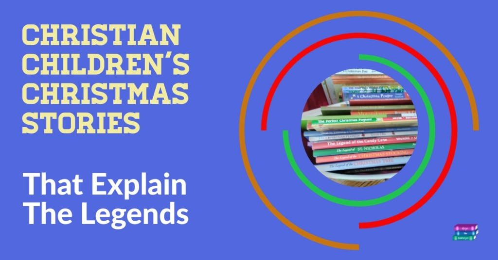 Christian Children's Christmas stories that explain the Legends