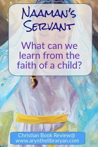 Closeup of Naaman's Servant. What can we learn from the faith of a child?
