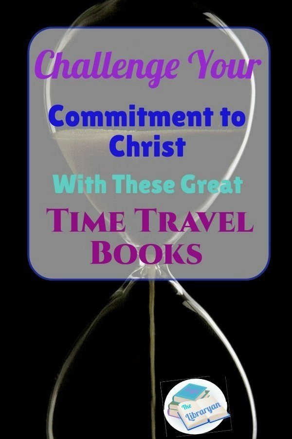 Challenge your commitment to Christ with these Great Time Travel Books
