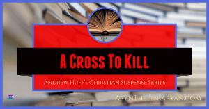 A Cross to Kill, Andrew Huff's Christian Suspense