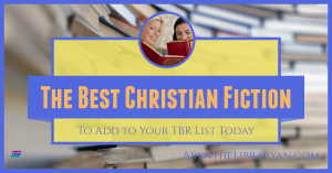 Best Christian Fiction to add to your TBR list today
