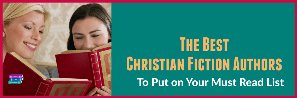 The Best Christian Fiction Authors to add to your Must Read list