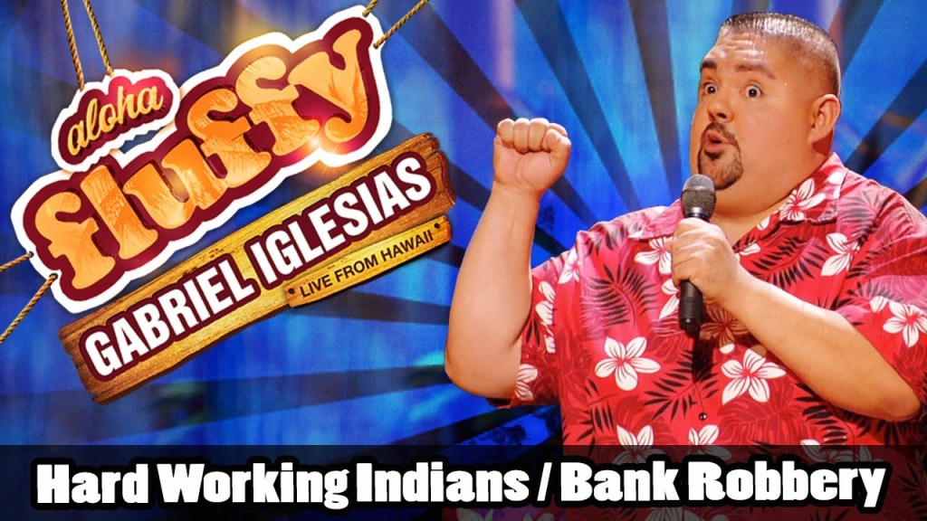 Hard Working Indians / Bank Robbery – Gabriel Iglesias (from Aloha Fluffy)