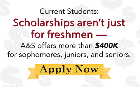banner reading Current Students: scholarships aren't just for freshmen — A&S offers more than $400,000 for sophomores, juniors, and seniors. Apply now. Deadline is March 1.