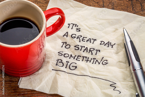 It is a great day to start something big