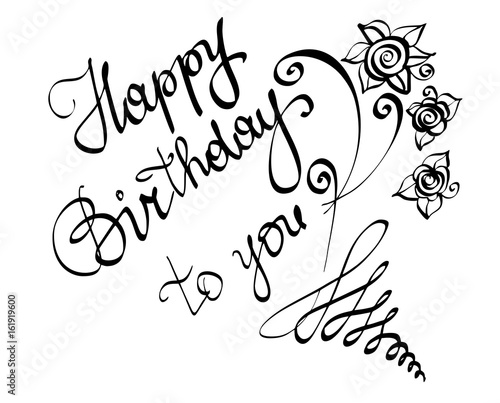 Vector Hand Written Lettering Calligraphy Text Happy Birthday To You For Greeting Card Isolated Black Phrase With Cursive Letters And Rose Flowers Details On A White Background High Quality Stock Vector