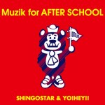 BACK TO SCHOOL『Muzik for AFTER SCHOOL』