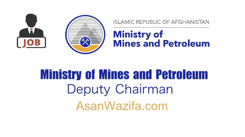 Ministry of Mines and Petroleum ( Deputy Chairman ) Kabul