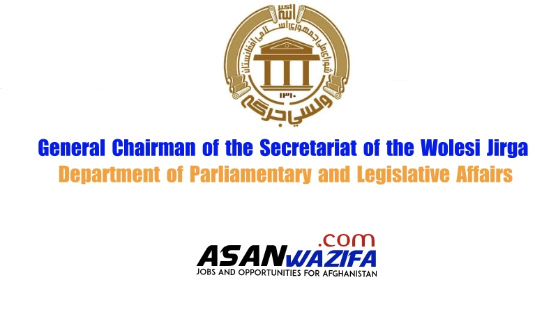 General Chairman of the Secretariat of the Wolesi Jirga ( Department of Parliamentary and Legislative Affairs )