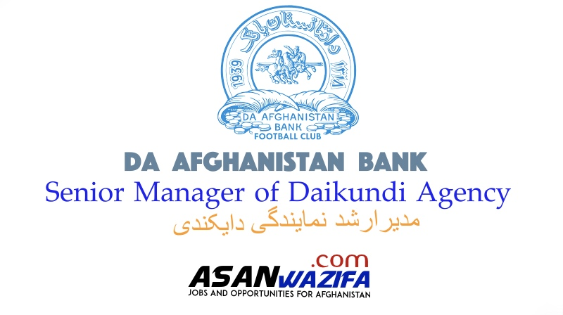 "Jobs by Da Afghanistan Bank"" Senior Manager of Daikundi Agency"""