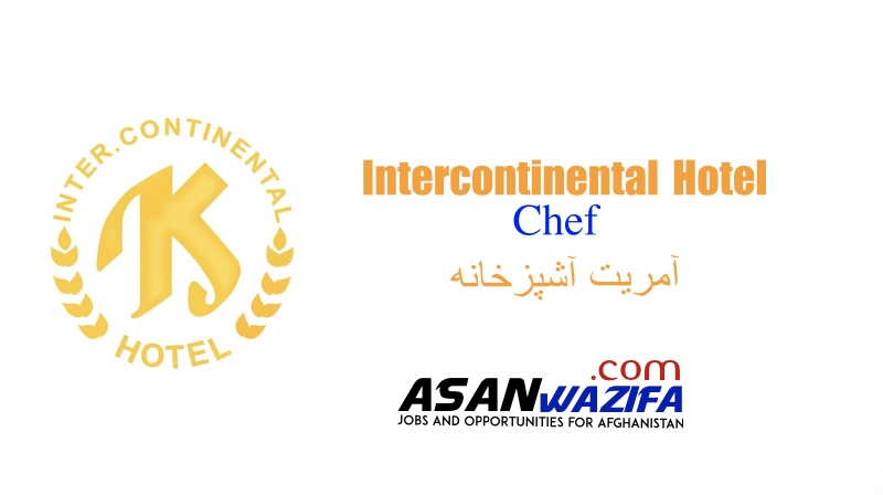 """Jobs in Kabul at Intercontinental Hotel"""" Chef"""""""