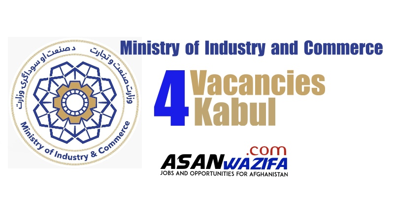 4 Vacancies Ministry of Industry and Commerce (EIF) Kabul