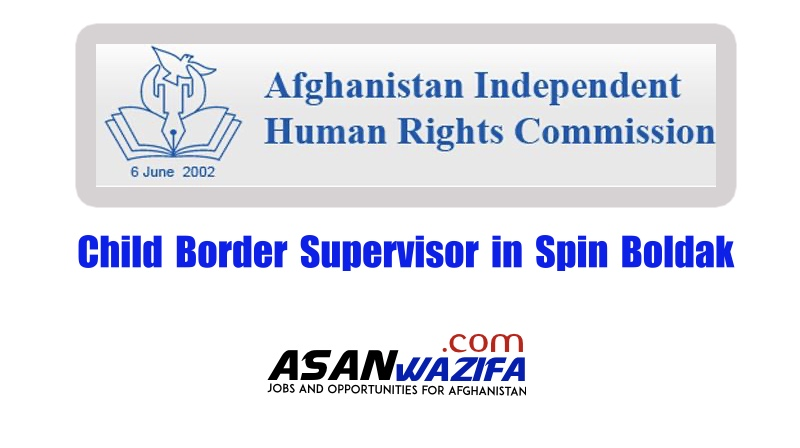 Afghanistan Independent Human Rights Commission ( Child Border Supervisor in Spin Boldak )