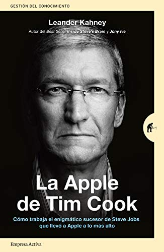 Tim Cook's Apple: How Steve Jobs' Enigmatic Successor That Led Apple to the Top Works (Knowledge Management)