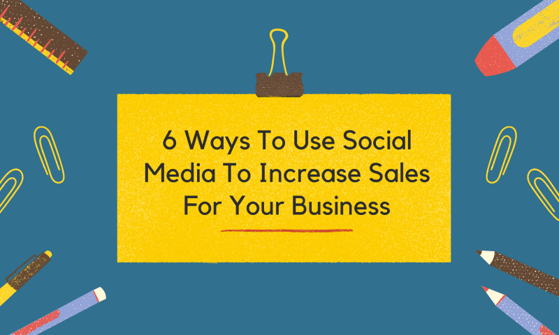 6-ways-to-use-social-media-to-increase-sales-for-your-business