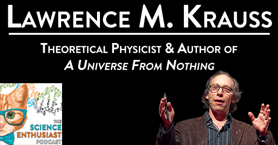 Lawrence Krauss A Universe From Nothing Science Enthusiast Podcast