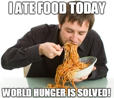 I ate today, world hunger is solved! climate change denier logic