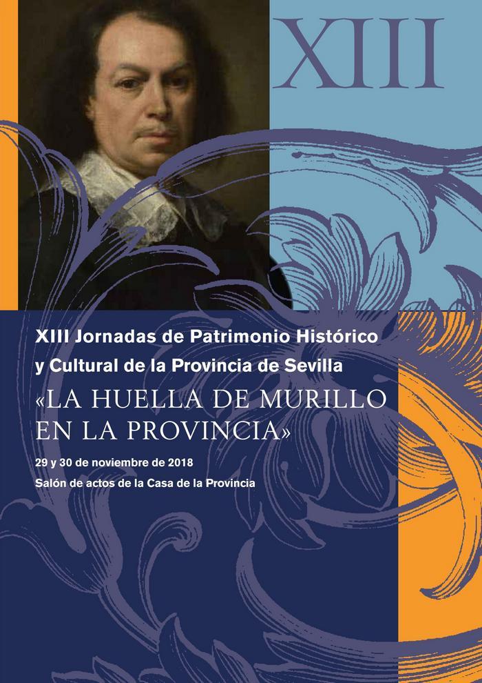 XIII JORNADAS DE PATRIMONIO HISTÓRICO Y CULTURAL DE LA PROVINCIA DE SEVILLA: LA HUELLA DE MURILLO EN LA PROVINCIA