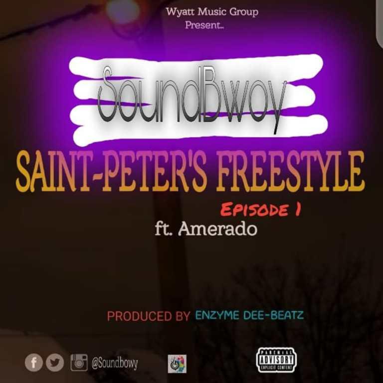 Soundbwoy ft Amerado – Saint-Peter freestyle Ep.1 (Prod. By Enzyme Dee Beatz)