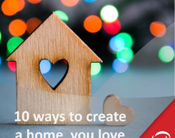 10 ways to create a home you love