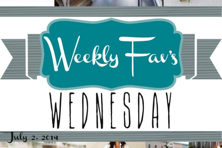 Weekly Fav's Wednesday {7.2.14}