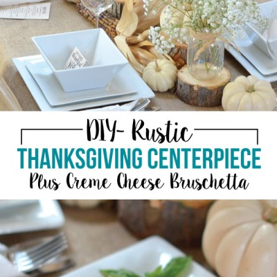 Rustic Thanksgiving Centerpiece, plus Creme Cheese Bruschetta
